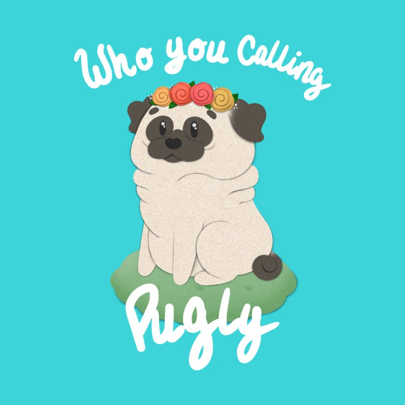 Who you calling Pugly   by Jenny Danko's Artist Shop