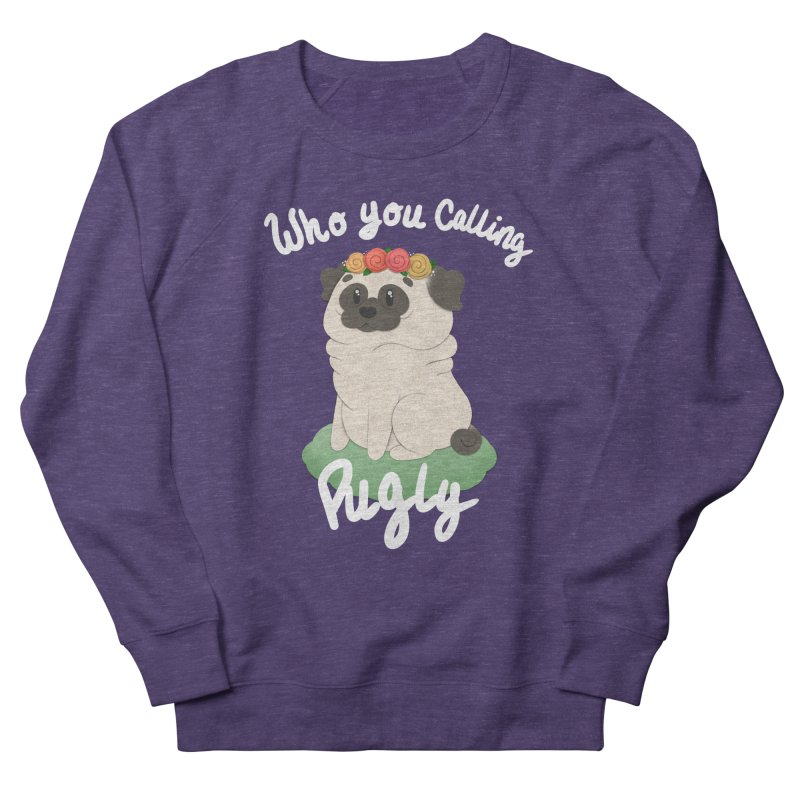 Who you calling Pugly Women's French Terry Sweatshirt by Jenny Danko's Artist Shop