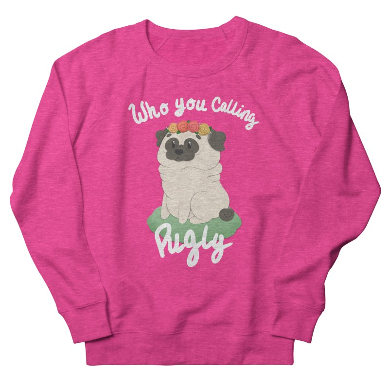 Who you calling Pugly Men's French Terry Sweatshirt by Jenny Danko's Artist Shop
