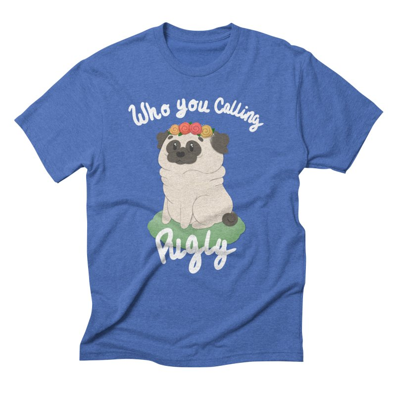 Who you calling Pugly Men's Triblend T-Shirt by Jenny Danko's Artist Shop