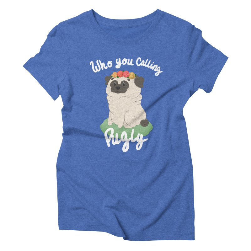 Who you calling Pugly Women's Triblend T-Shirt by Jenny Danko's Artist Shop