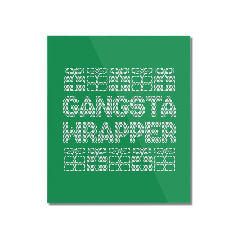Gangsta Wrapper Home Mounted Acrylic Print by jerbing's Artist Shop
