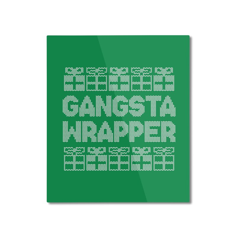 Gangsta Wrapper Home Mounted Aluminum Print by jerbing's Artist Shop