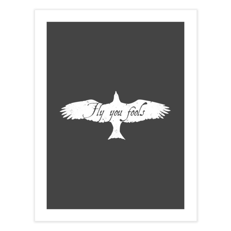 fly you fools Home Fine Art Print by jerbing's Artist Shop