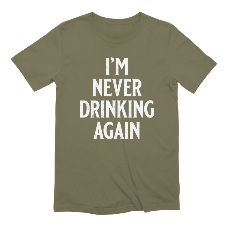 I'm Never Drinking Again Men's Extra Soft T-Shirt by Jerkass