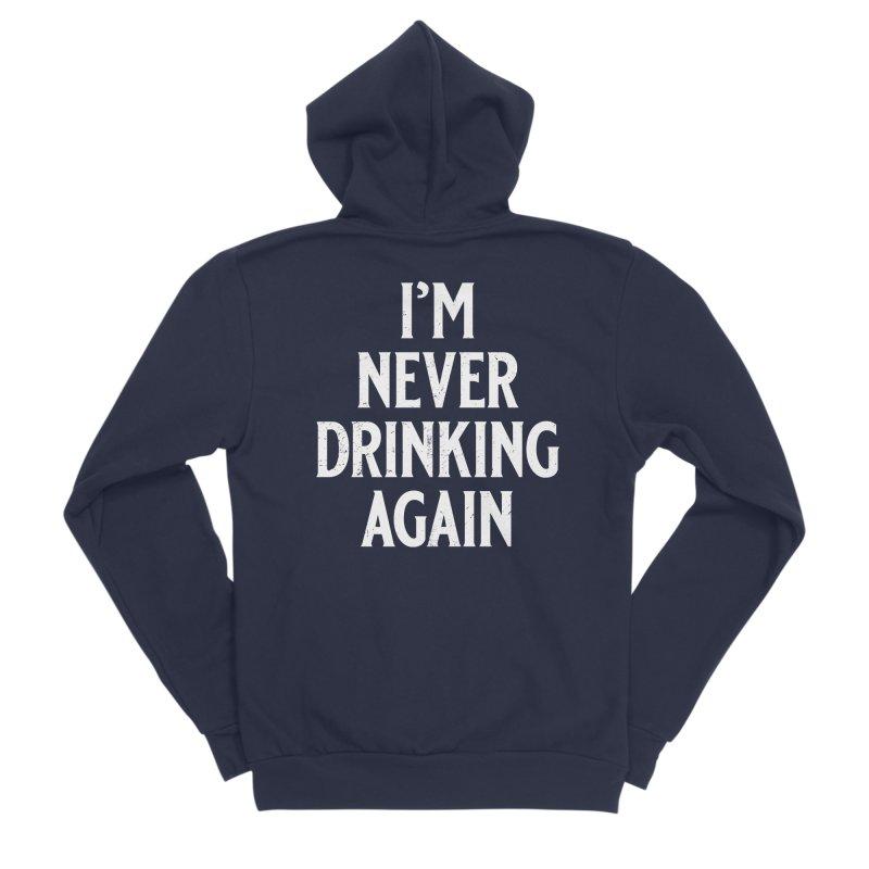 I'm Never Drinking Again Women's Sponge Fleece Zip-Up Hoody by Jerkass