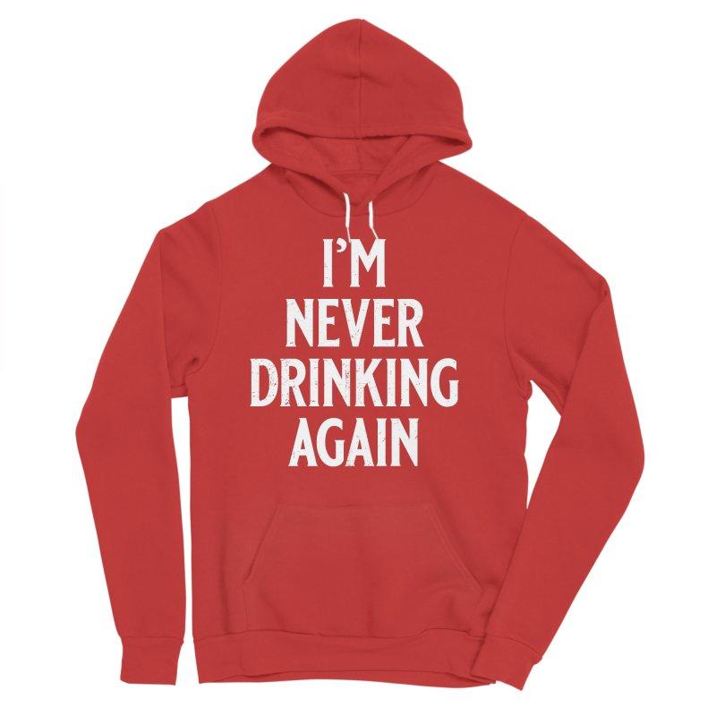 I'm Never Drinking Again Women's Sponge Fleece Pullover Hoody by Jerkass