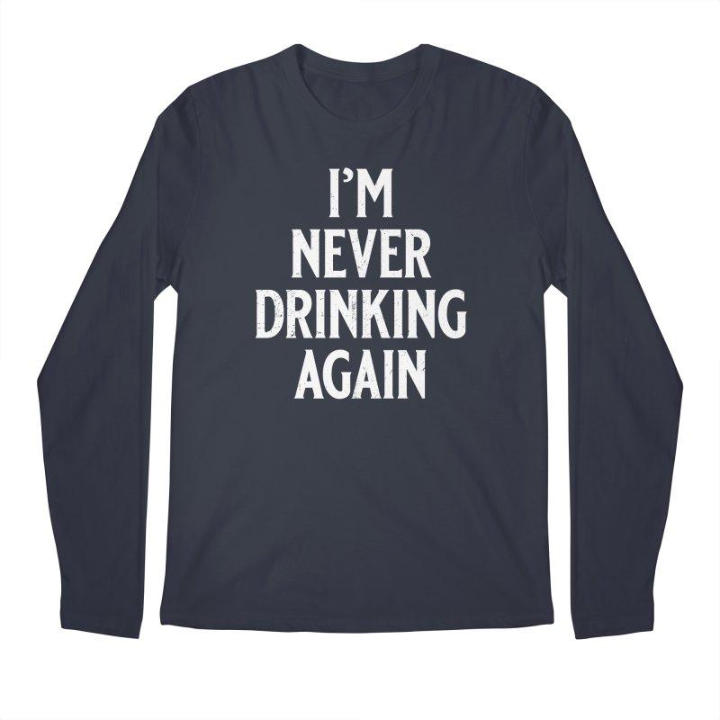 I'm Never Drinking Again Men's Regular Longsleeve T-Shirt by Jerkass