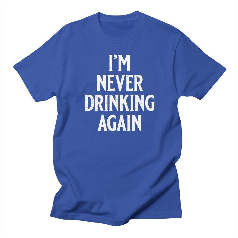 I'm Never Drinking Again Men's Regular T-Shirt by Jerkass