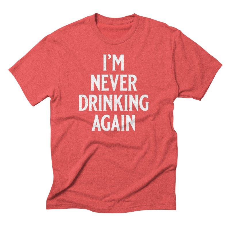 I'm Never Drinking Again Men's Triblend T-Shirt by Jerkass