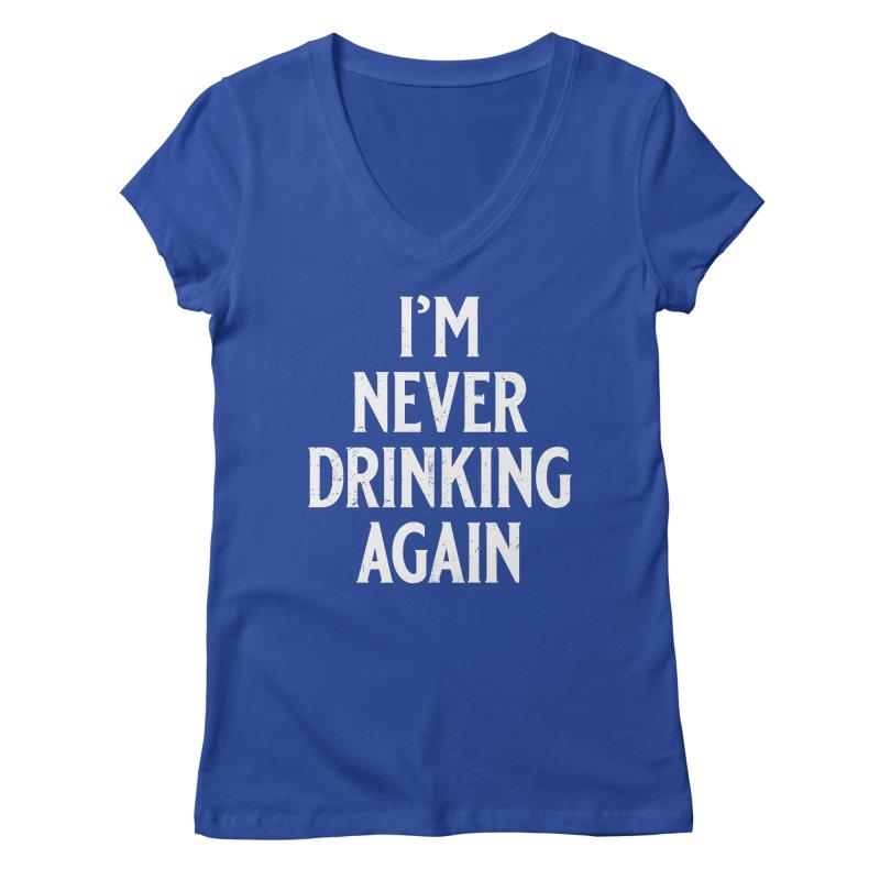 I'm Never Drinking Again Women's Regular V-Neck by Jerkass