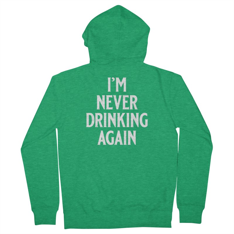 I'm Never Drinking Again Men's Zip-Up Hoody by Jerkass