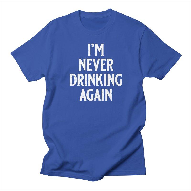 I'm Never Drinking Again Men's Regular T-Shirt by Jerkass