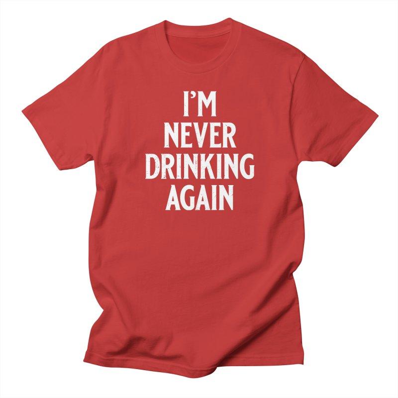 I'm Never Drinking Again Women's Regular Unisex T-Shirt by Jerkass