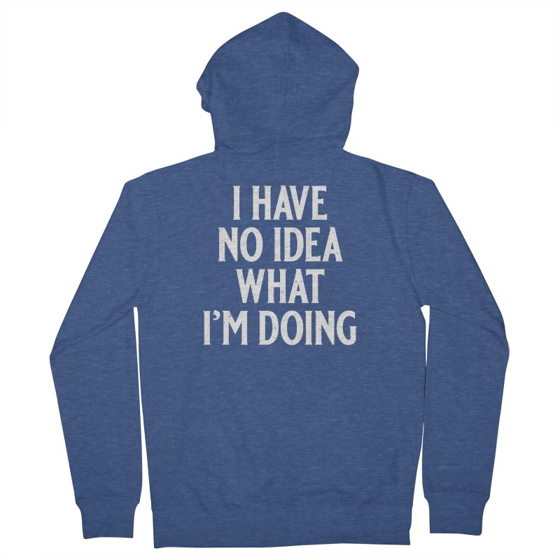 I Have No Idea What I'm Doing Women's French Terry Zip-Up Hoody by Jerkass