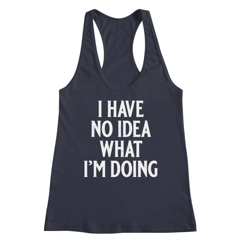 I Have No Idea What I'm Doing Women's Racerback Tank by Jerkass