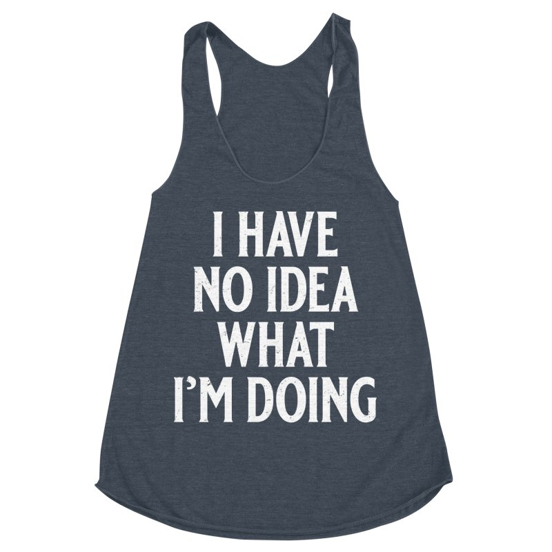 I Have No Idea What I'm Doing Women's Racerback Triblend Tank by Jerkass
