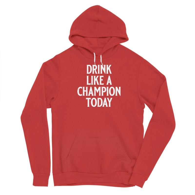 Drink Like a Champion Today Women's Sponge Fleece Pullover Hoody by Jerkass