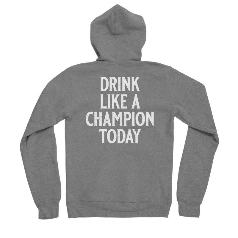 Drink Like a Champion Today Men's Sponge Fleece Zip-Up Hoody by Jerkass