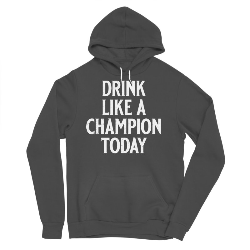 Drink Like a Champion Today Men's Sponge Fleece Pullover Hoody by Jerkass