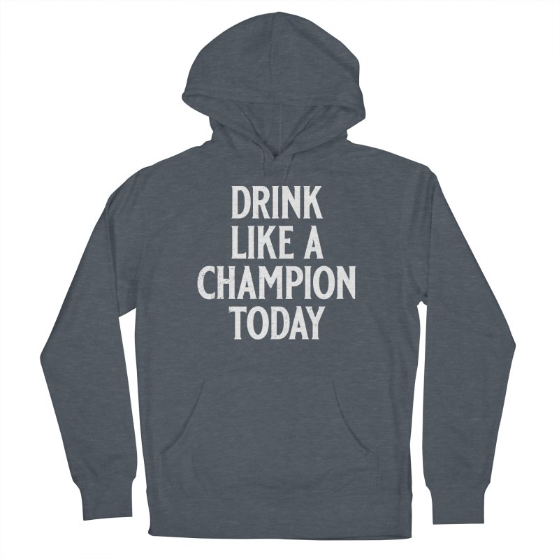Drink Like a Champion Today Men's French Terry Pullover Hoody by Jerkass