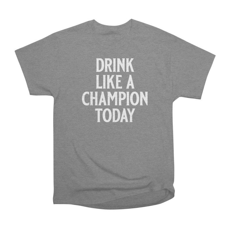Drink Like a Champion Today Men's Heavyweight T-Shirt by Jerkass