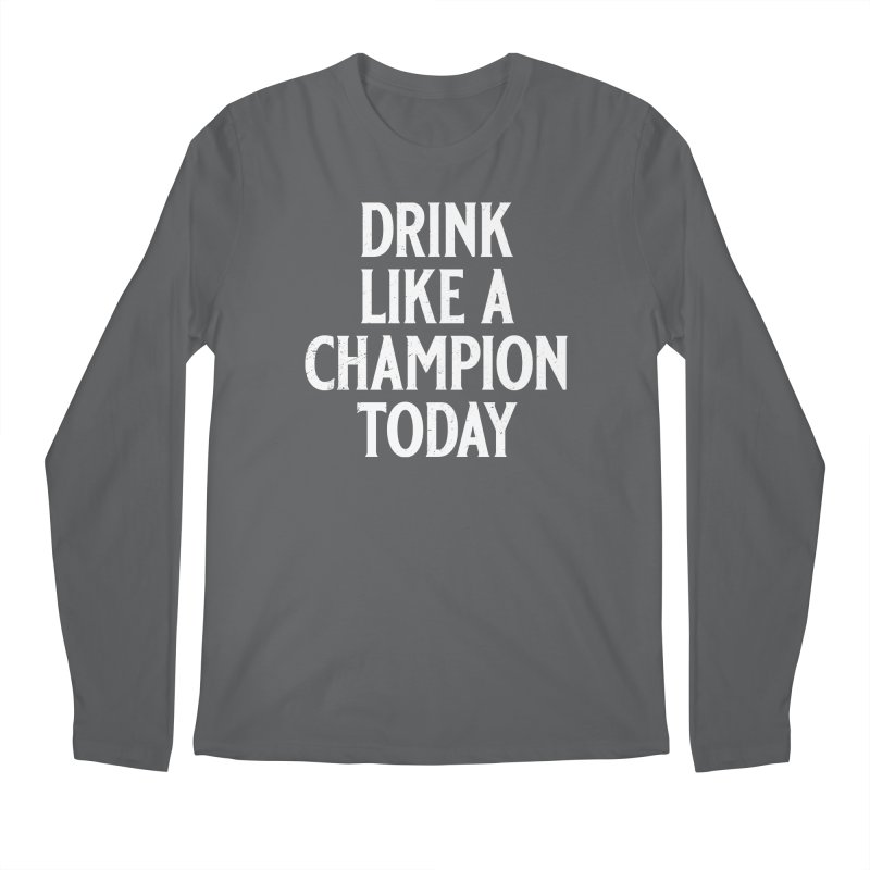 Drink Like a Champion Today Men's Regular Longsleeve T-Shirt by Jerkass
