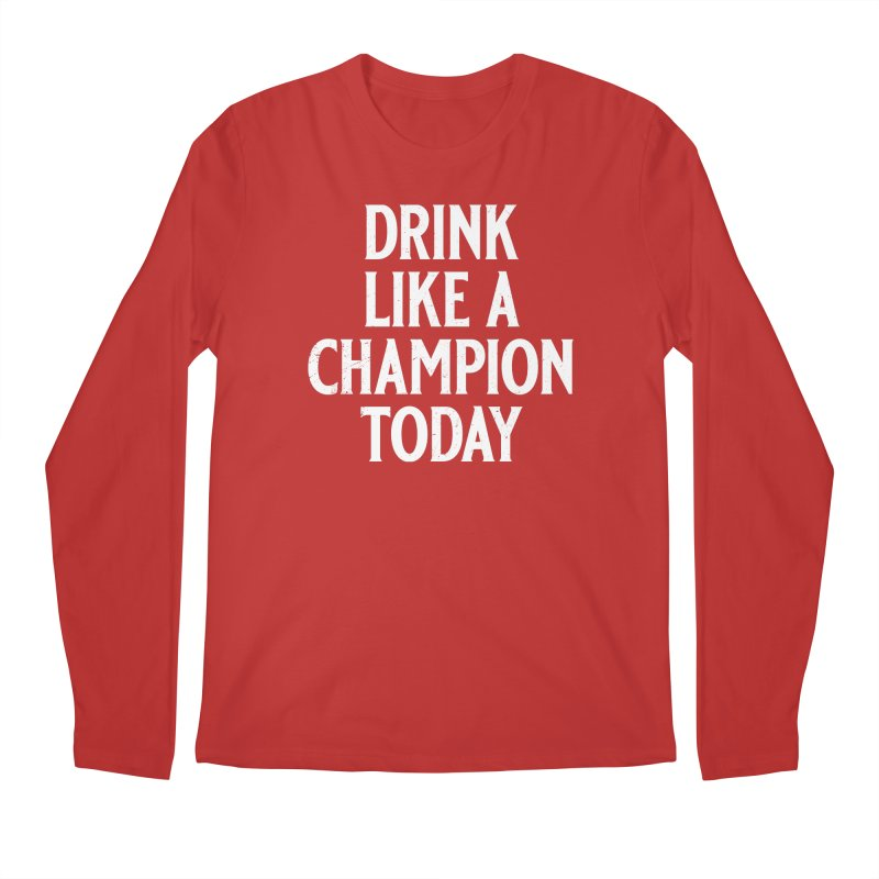 Drink Like a Champion Today Men's Regular Longsleeve T-Shirt by Jerkass