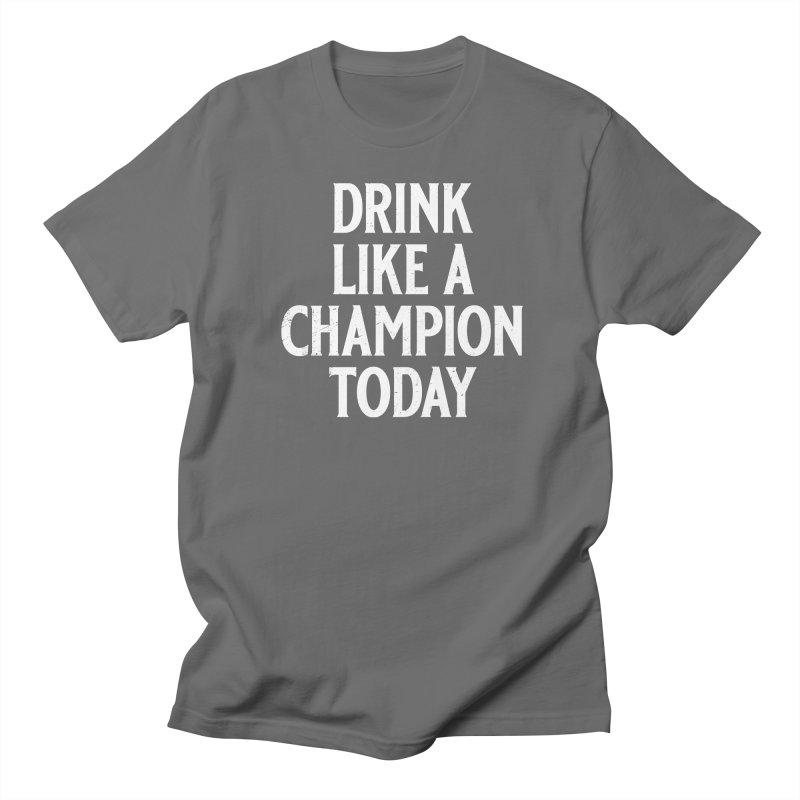 Drink Like a Champion Today Men's Regular T-Shirt by Jerkass