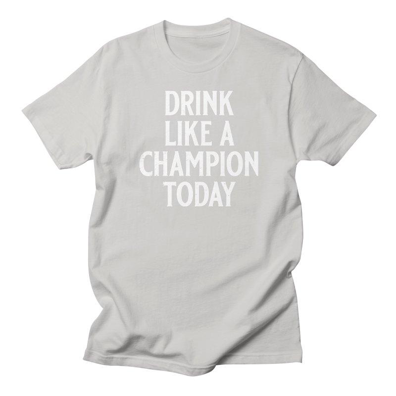 Drink Like a Champion Today Women's Regular Unisex T-Shirt by Jerkass