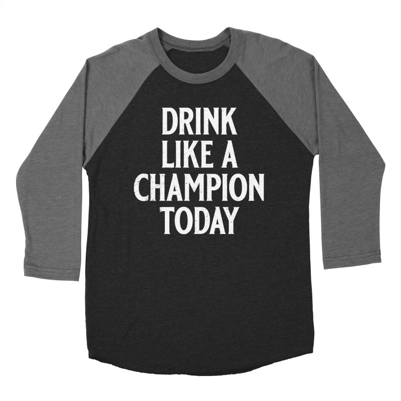 Drink Like a Champion Today Women's Baseball Triblend Longsleeve T-Shirt by Jerkass