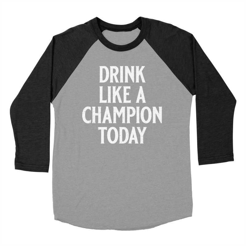 Drink Like a Champion Today Men's Baseball Triblend Longsleeve T-Shirt by Jerkass