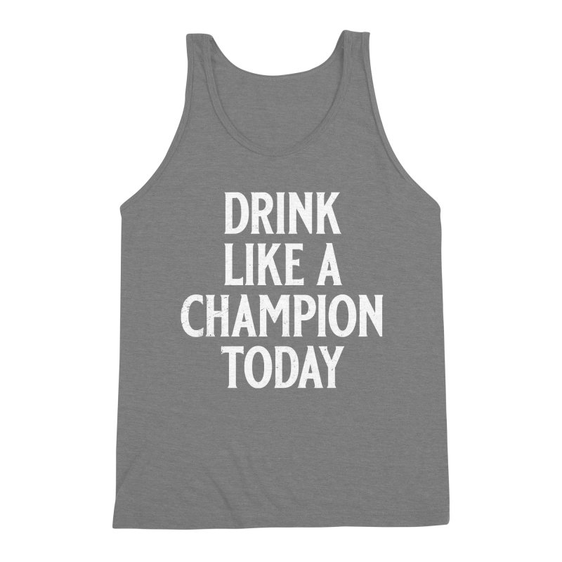Drink Like a Champion Today Men's Triblend Tank by Jerkass