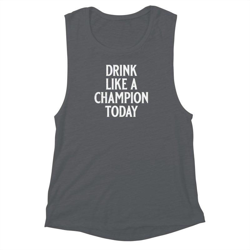 Drink Like a Champion Today Women's Muscle Tank by Jerkass
