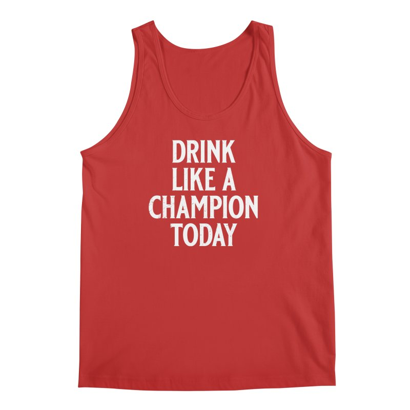 Drink Like a Champion Today Men's Regular Tank by Jerkass