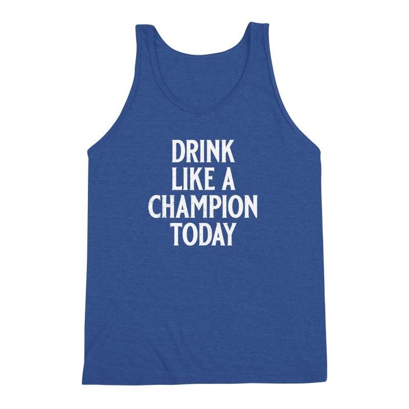 Drink Like a Champion Today Men's Triblend Tank by Jerkass