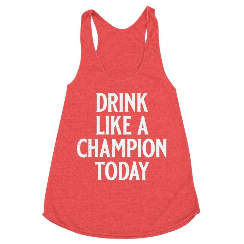 Drink Like a Champion Today Women's Racerback Triblend Tank by Jerkass