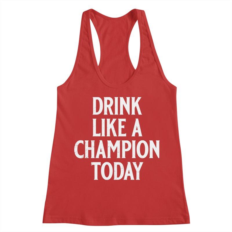 Drink Like a Champion Today Women's Racerback Tank by Jerkass