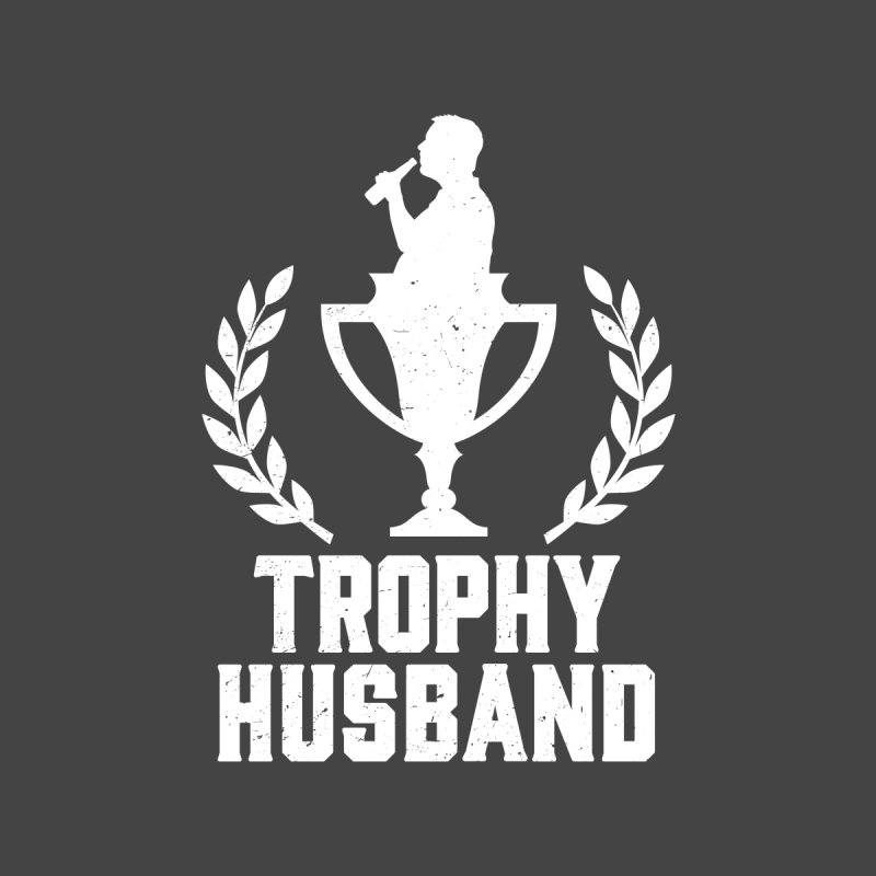 Trophy Husband Men's T-Shirt by Jerkass