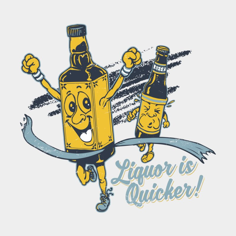Liquor is Quicker! by Jerkass Clothing Co.