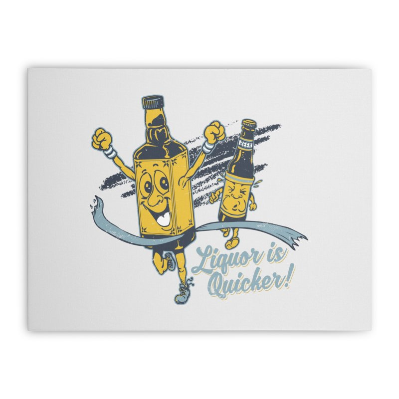 Liquor is Quicker! Home Stretched Canvas by Jerkass Clothing Co.