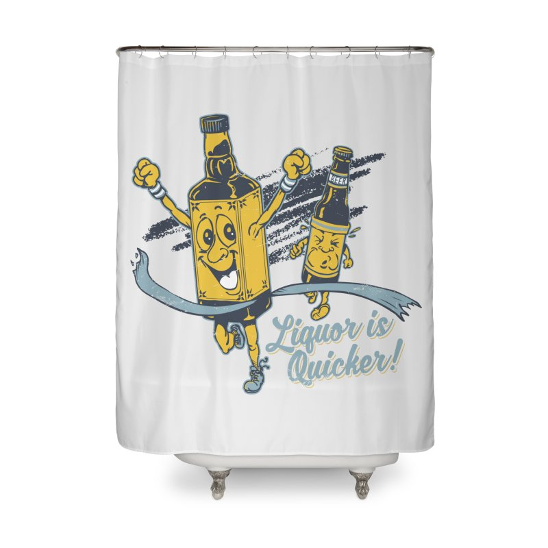 Liquor is Quicker! Home Shower Curtain by Jerkass Clothing Co.