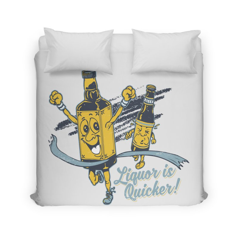 Liquor is Quicker! Home Duvet by Jerkass Clothing Co.