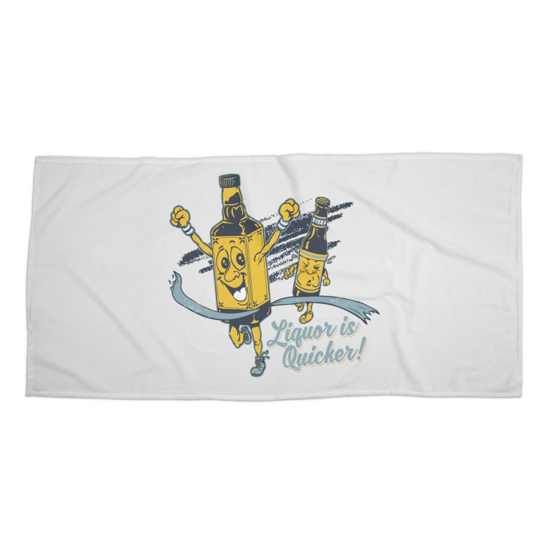Liquor is Quicker! Accessories Beach Towel by Jerkass Clothing Co.