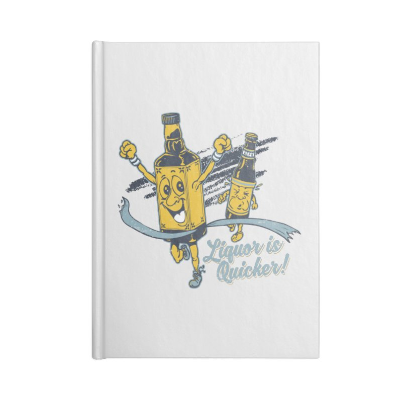Liquor is Quicker! Accessories Blank Journal Notebook by Jerkass Clothing Co.