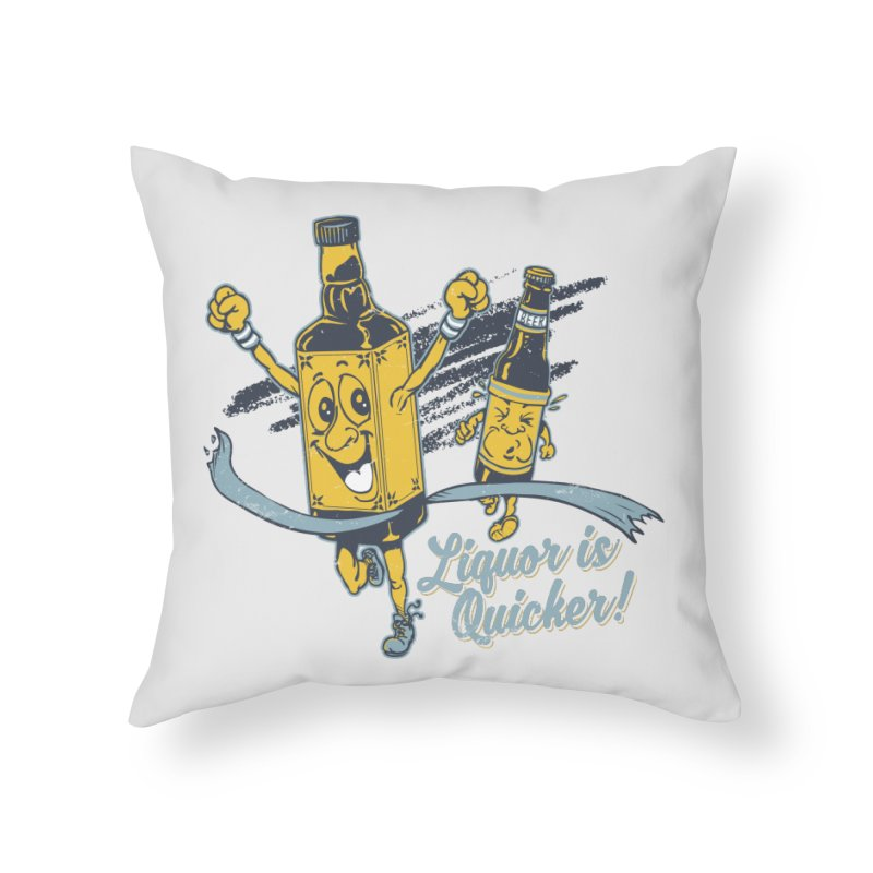 Liquor is Quicker! Home Throw Pillow by Jerkass Clothing Co.