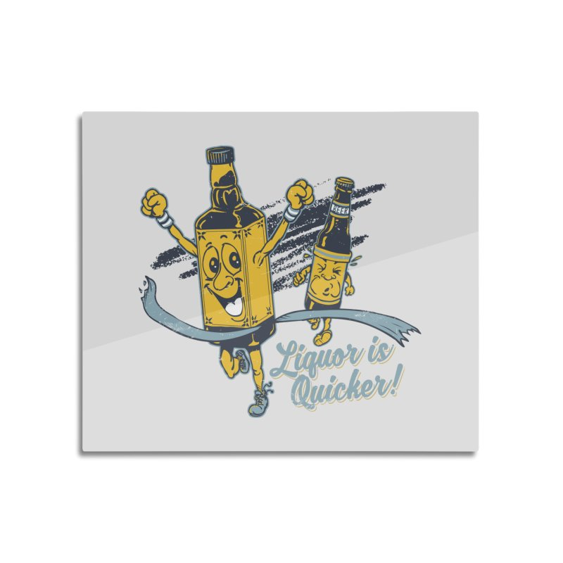 Liquor is Quicker! Home Mounted Aluminum Print by Jerkass Clothing Co.