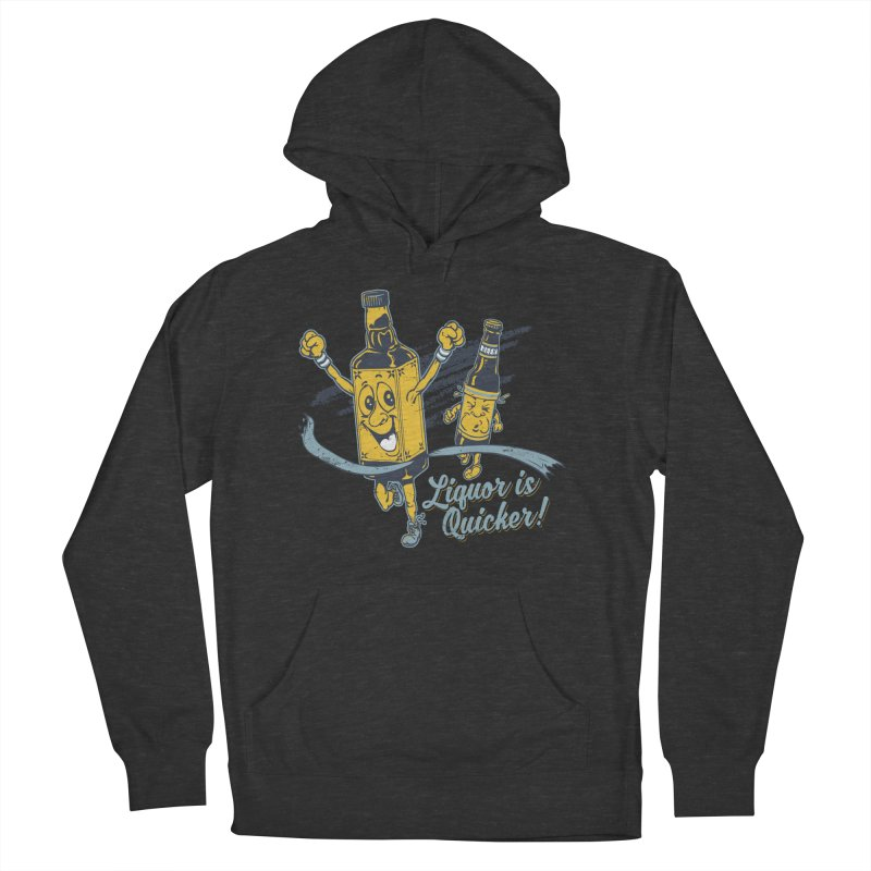 Liquor is Quicker! Women's French Terry Pullover Hoody by Jerkass Clothing Co.