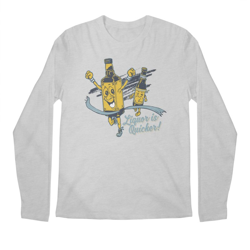 Liquor is Quicker! Men's Longsleeve T-Shirt by Jerkass Clothing Co.