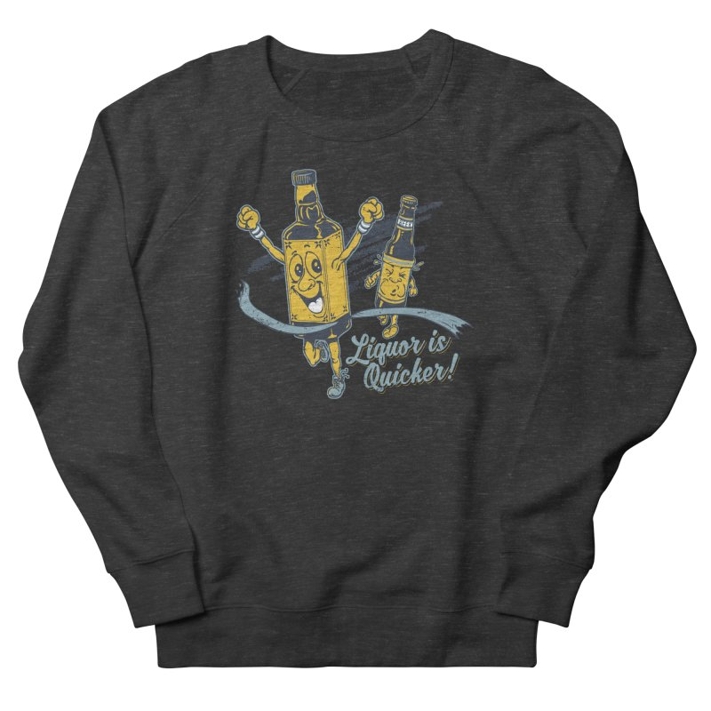 Liquor is Quicker! Men's French Terry Sweatshirt by Jerkass Clothing Co.